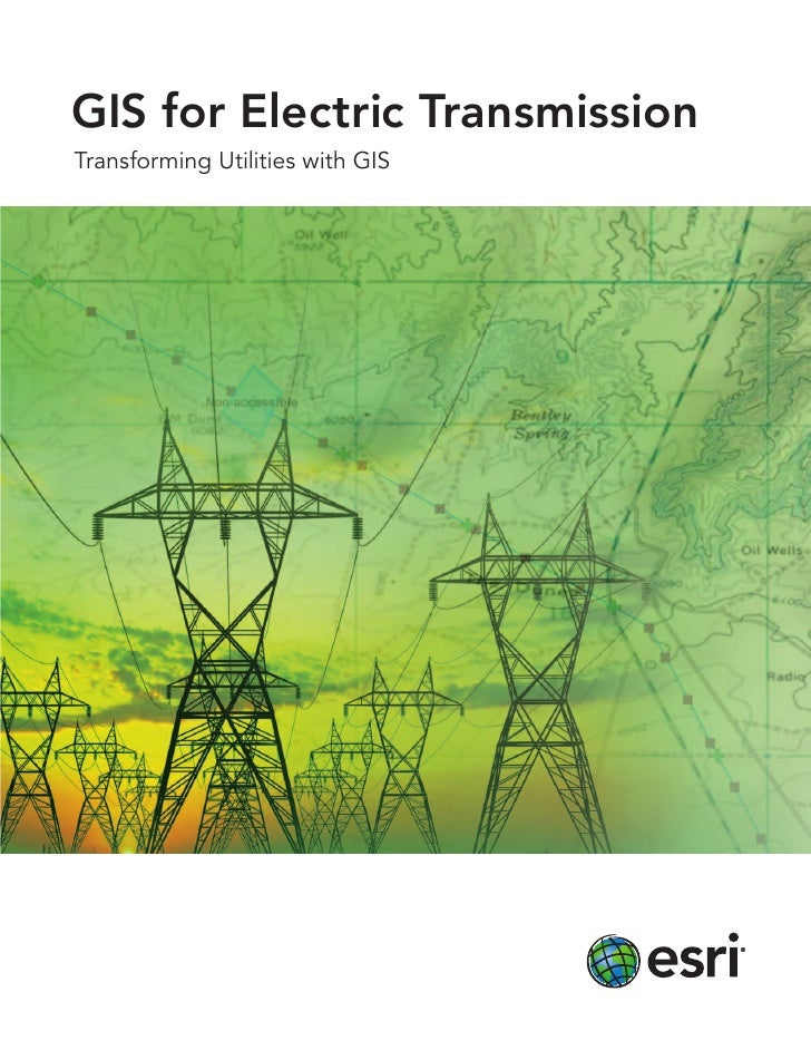 GIS for Electric TransmissionTransforming Utilities with GIS