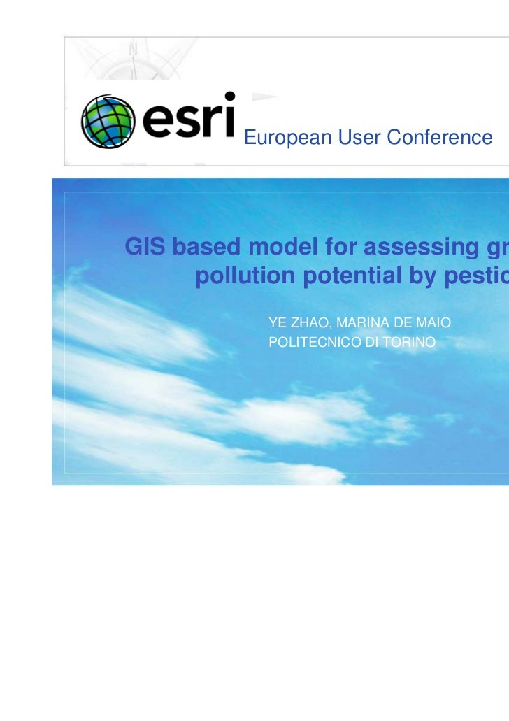 European User ConferenceGIS based model for assessing groundwater      pollution potential by pesticides           YE ZHAO...