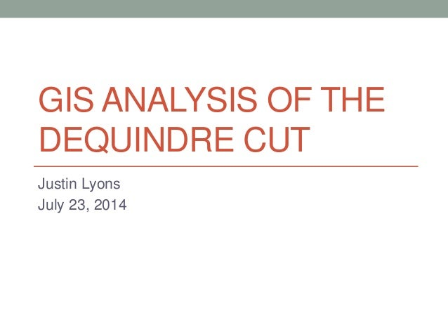 GIS ANALYSIS OF THE DEQUINDRE CUT Justin Lyons July 23, 2014