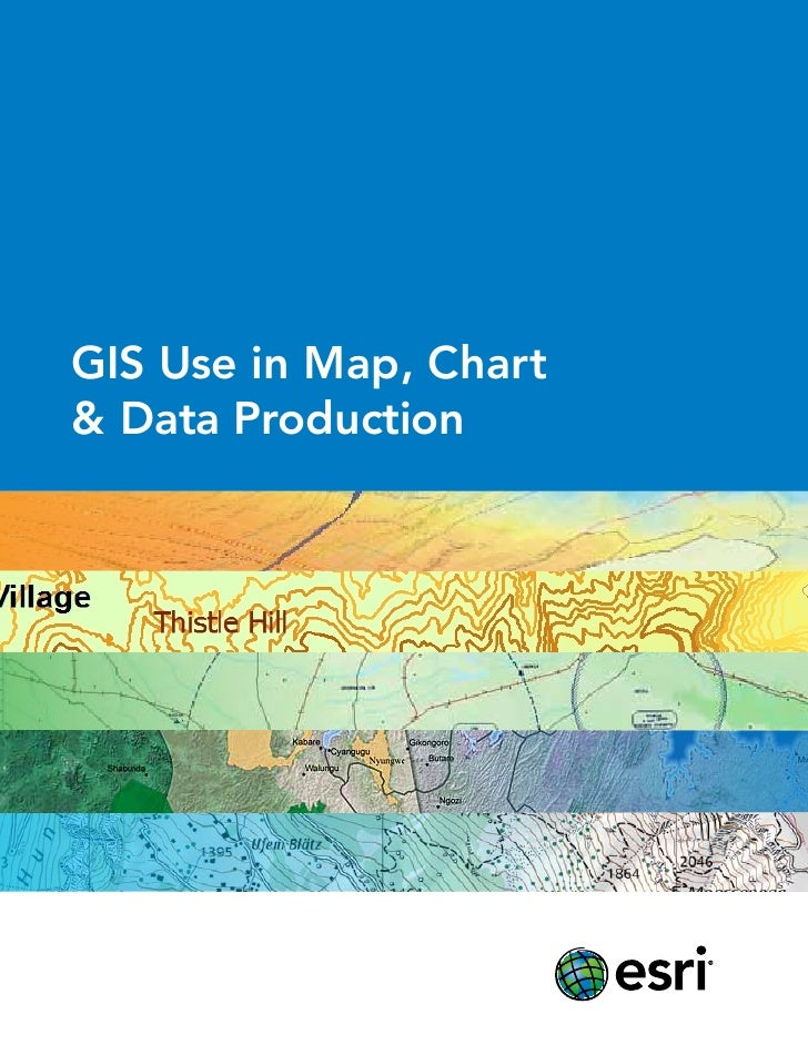 GIS Use in Map, Chart& Data Production