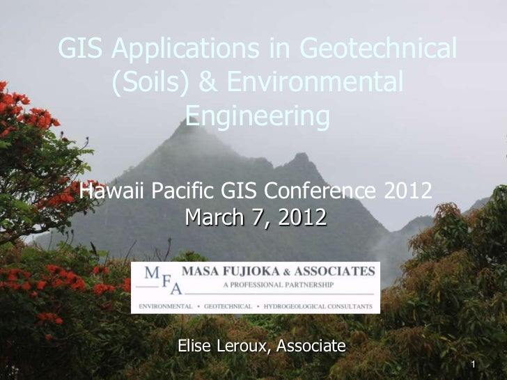 GIS Applications in Geotechnical    (Soils) & Environmental           Engineering Hawaii Pacific GIS Conference 2012      ...