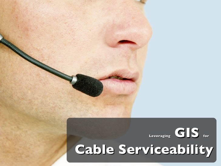 Leveraging GIS for Cable Serviceability