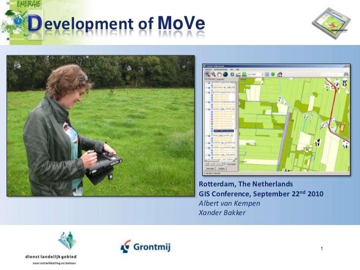 1<br />D<br />evelopment of MoVe<br />Rotterdam, The Netherlands<br />GIS Conference, September 22nd 2010<br />Albert van ...