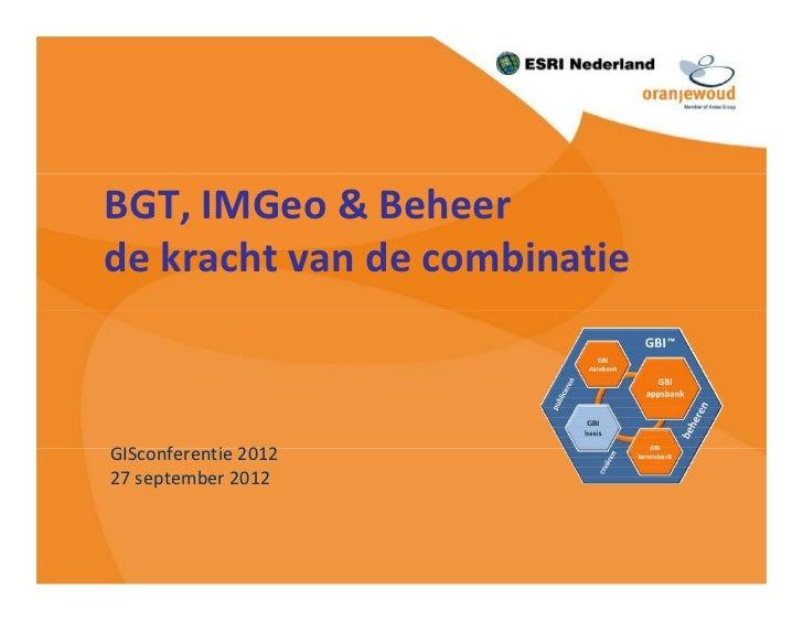 BGT, IMGeo & Beheerde kracht van de combinatieGISconferentie 201227 september 2012