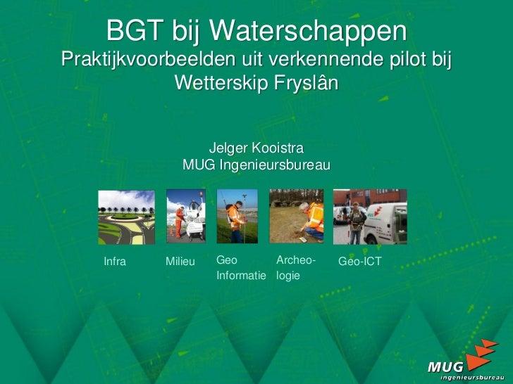 BGT bij WaterschappenPraktijkvoorbeelden uit verkennende pilot bij             Wetterskip Fryslân                 Jelger K...