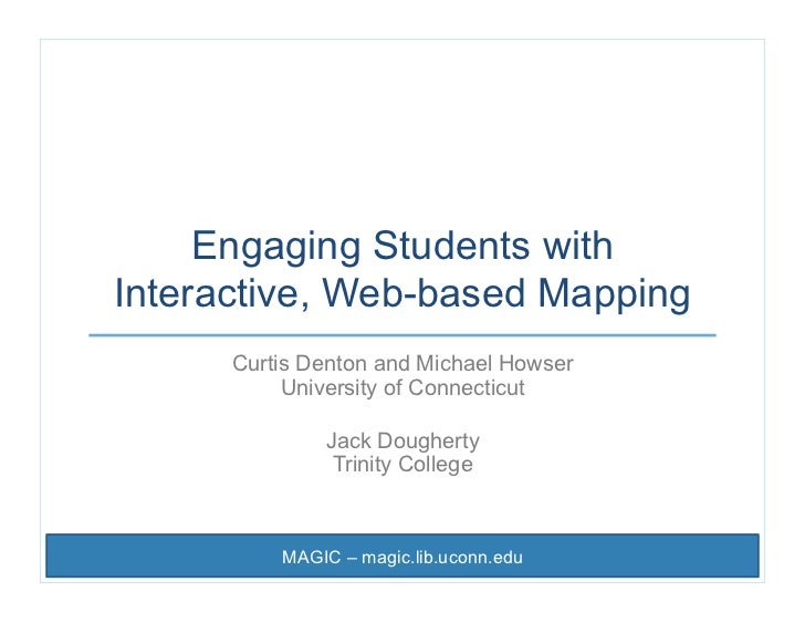 Engaging Students withInteractive, Web-based Mapping      Curtis Denton and Michael Howser           University of Connect...
