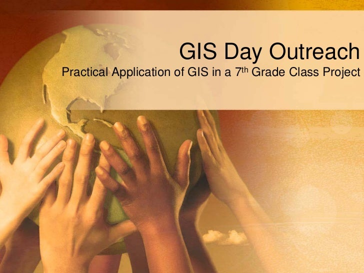 GIS Day OutreachPractical Application of GIS in a 7th Grade Class Project