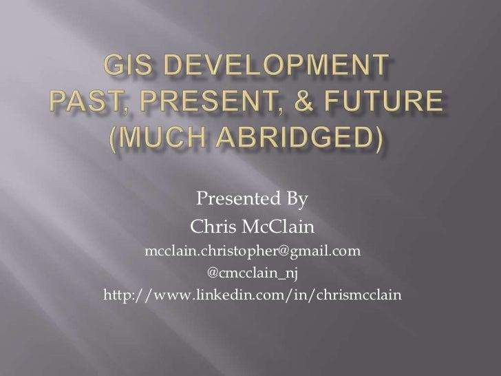 GIS Development, Past, Present and Future (Chris McClain)