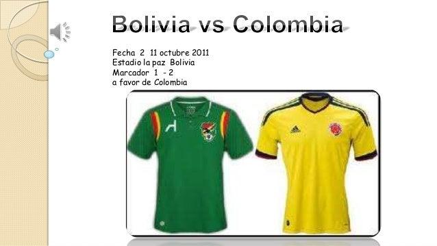 Fecha 2 11 octubre 2011 Estadio la paz Bolivia Marcador 1 - 2 a favor de Colombia
