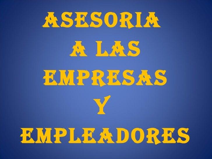 ASESORIA  A LAS EMPRESAS  Y  EMPLEADORES