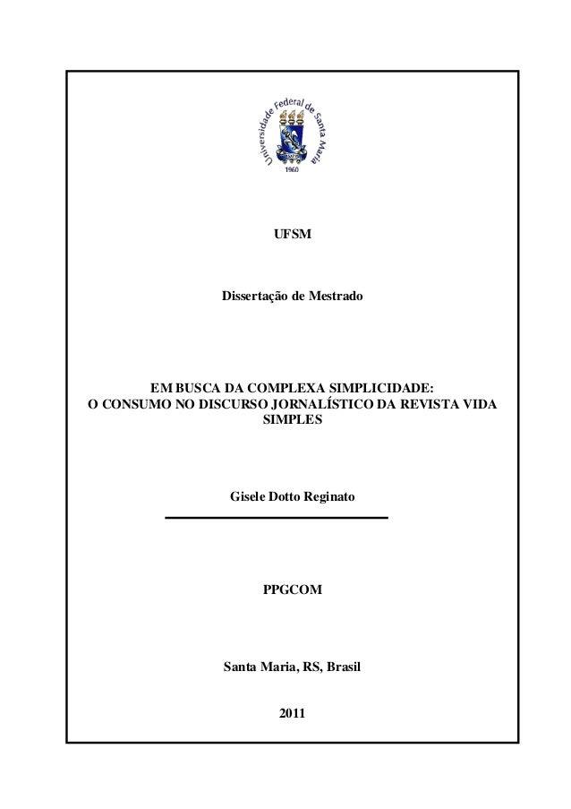 UFSM Dissertação de Mestrado EM BUSCA DA COMPLEXA SIMPLICIDADE: O CONSUMO NO DISCURSO JORNALÍSTICO DA REVISTA VIDA SIMPLES...