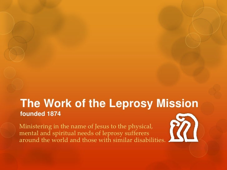 The Work of the Leprosy Missionfounded 1874<br />Ministering in the name of Jesus to the physical, mental and spiritual ne...