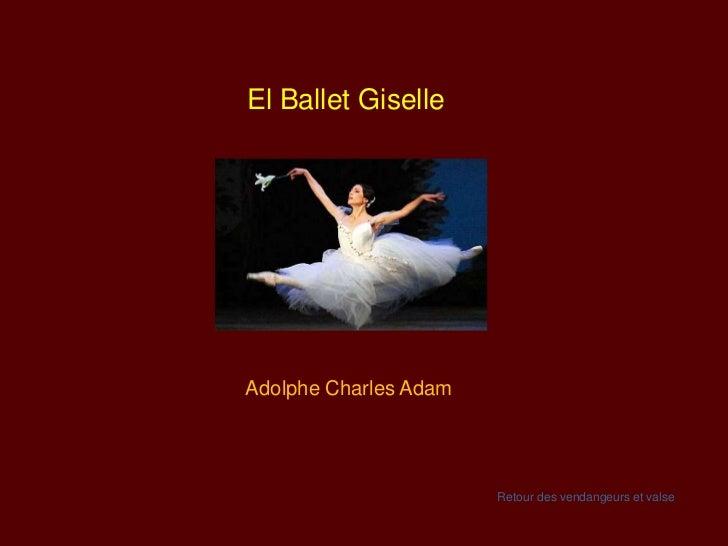 El Ballet GiselleAdolphe Charles Adam                       Retour des vendangeurs et valse