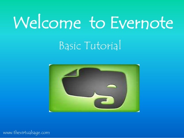 Welcome to EvernoteBasic Tutorialwww.thevirtualsage.com