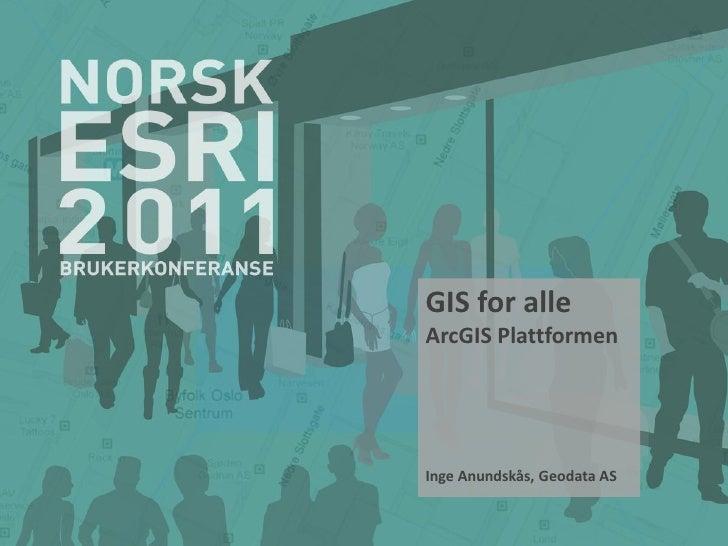 GIS for alle! ArcGIS-plattformen.