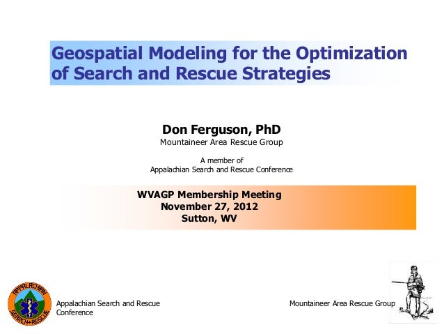 Geospatial Modeling for the Optimizationof Search and Rescue Strategies                                Don Ferguson, PhD  ...