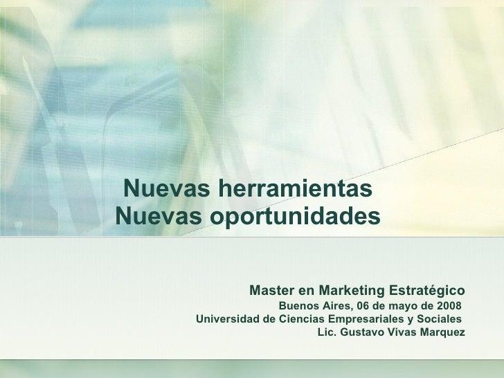 Nuevas herramientas Nuevas oportunidades Master en Marketing  Estratégico Buenos Aires, 06 de mayo de 2008   Universidad d...