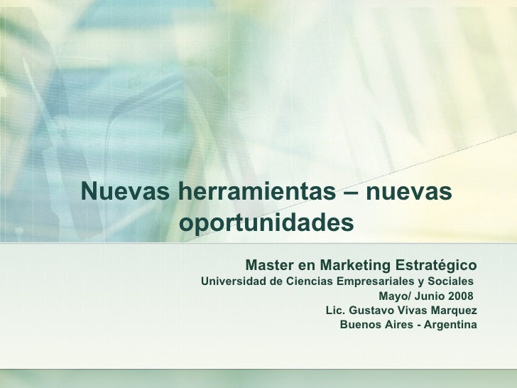 Nuevas herramientas – nuevas oportunidades Master en Marketing  Estratégico Universidad de Ciencias Empresariales y Social...