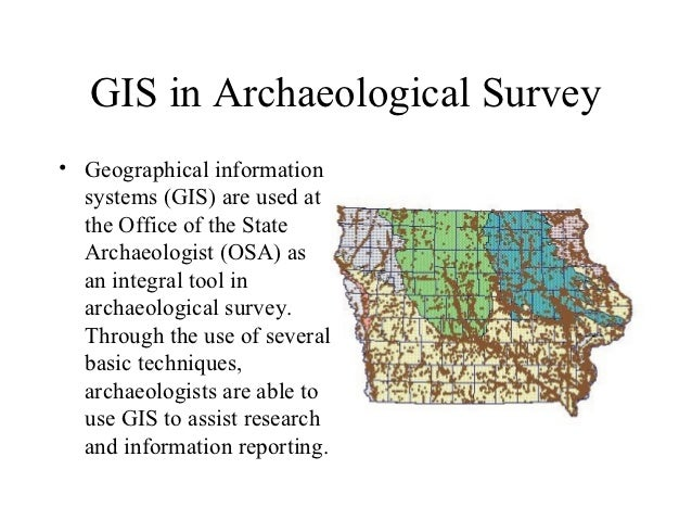 GIS in Archaeological Survey• Geographical information  systems (GIS) are used at  the Office of the State  Archaeologist ...