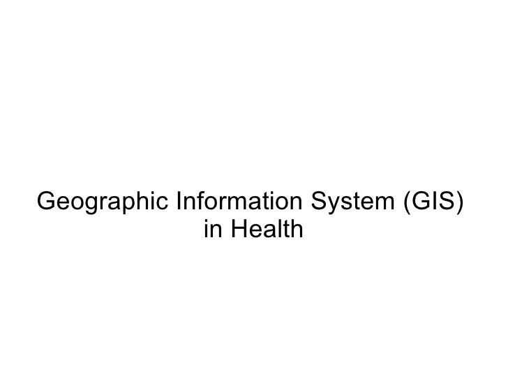Geographic Information System (GIS)              in Health