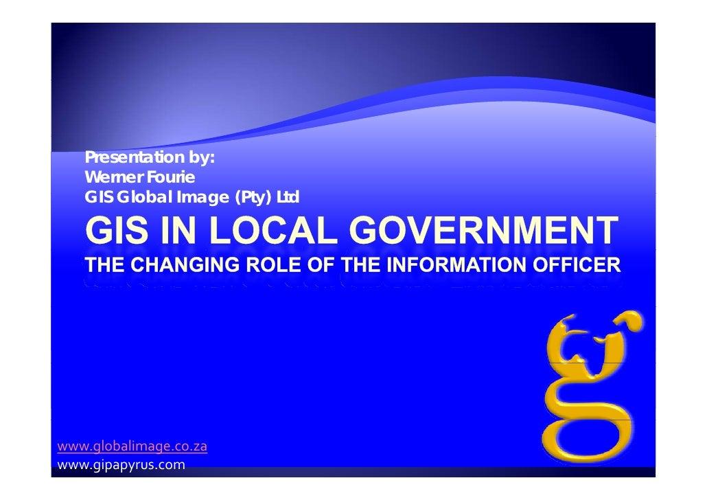 Presentation by:    Werner Fourie    GIS Gl b l I        Global Image (Pt ) Ltd                     (Pty)     www.globalim...