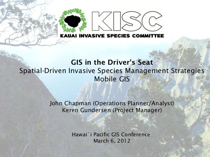 Hawaii Pacific GIS Conference 2012: Disaster Management and Emergency Response II - GIS in the Driver's Seat: Spatial-Driven Invasive Species Management Strategies