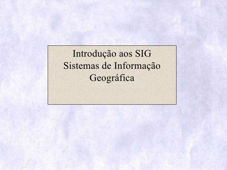 Introdução aos SIG Sistemas de Informação Geográfica