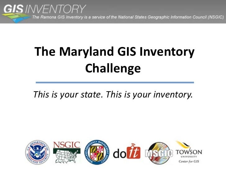 The Maryland GIS Inventory       ChallengeThis is your state. This is your inventory.