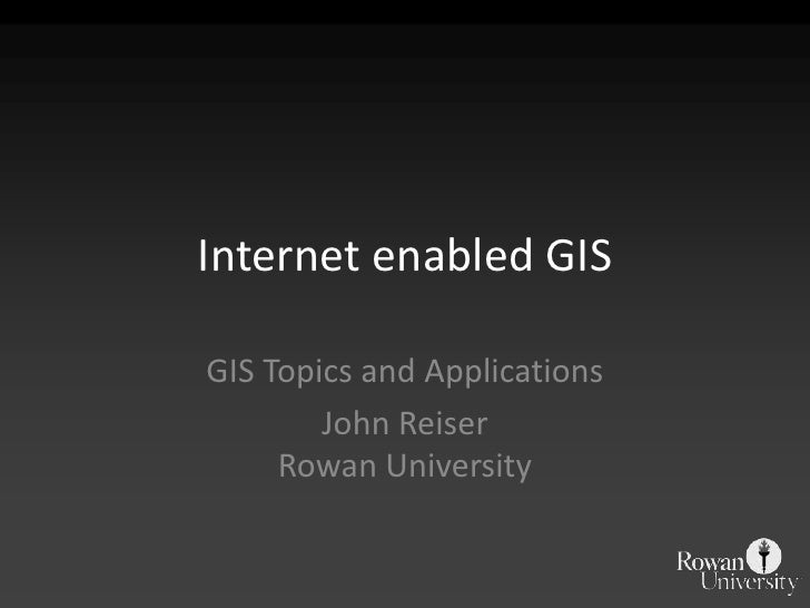 Internet-enabled GIS - Spring 2011