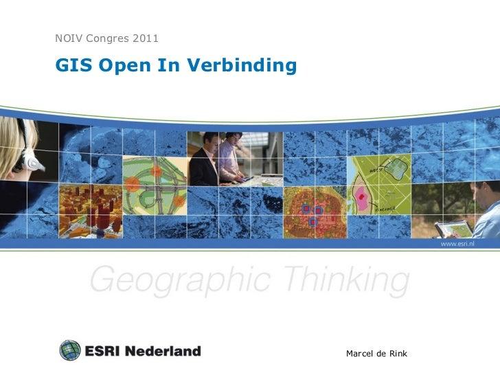 GIS Open In Verbinding NOIV Congres 2011 <ul><li>Marcel de Rink </li></ul>