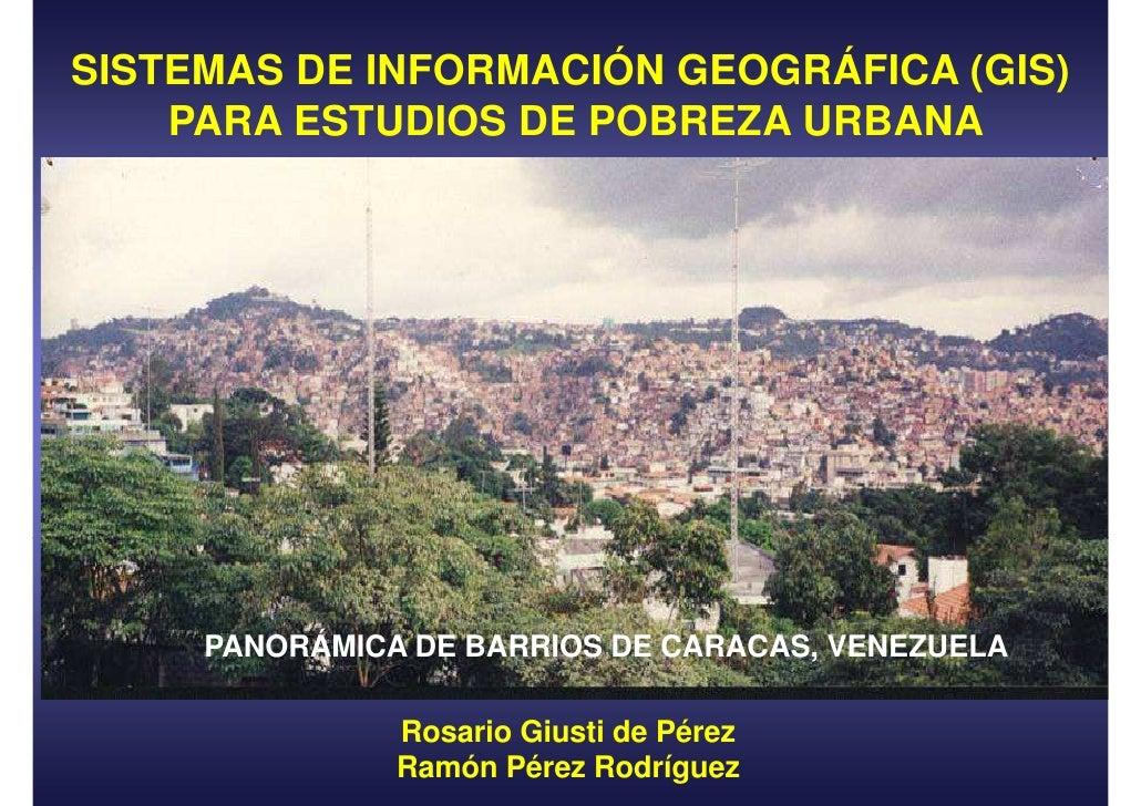 SISTEMAS DE INFORMACIÓN GEOGRÁFICA (GIS)    PARA ESTUDIOS DE POBREZA URBANA     PANORÁMICA DE BARRIOS DE CARACAS, VENEZUEL...