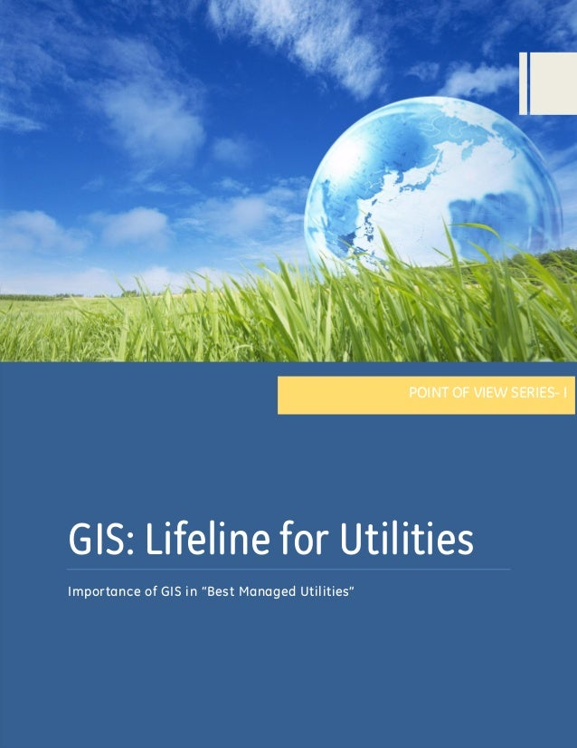 """POINT OF VIEW SERIES- I  GIS: Lifeline for Utilities Importance of GIS in """"Best Managed Utilities"""""""