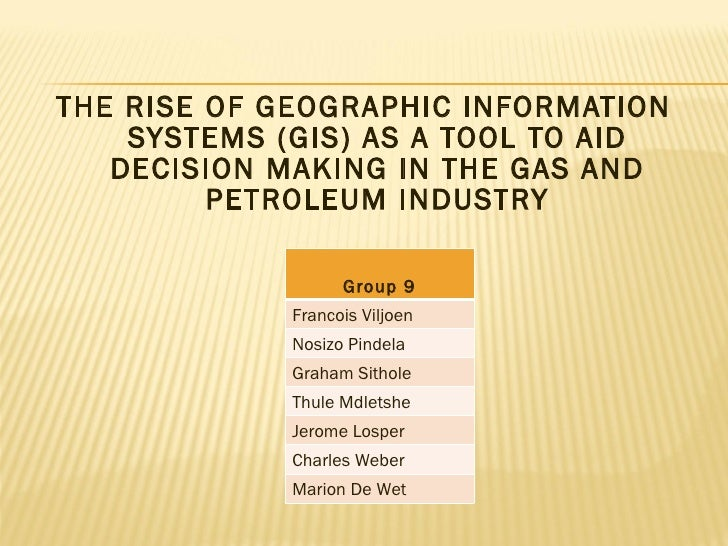 <ul><li>THE RISE OF GEOGRAPHIC INFORMATION SYSTEMS (GIS) AS A TOOL TO AID DECISION MAKING IN THE GAS AND PETROLEUM INDUSTR...
