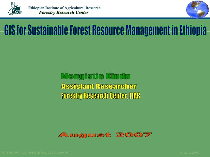 GIS for Sustainable Forest Resource Management in Ethiopia Assistant Researcher August 2007 Mengistie Kindu Forestry Resea...