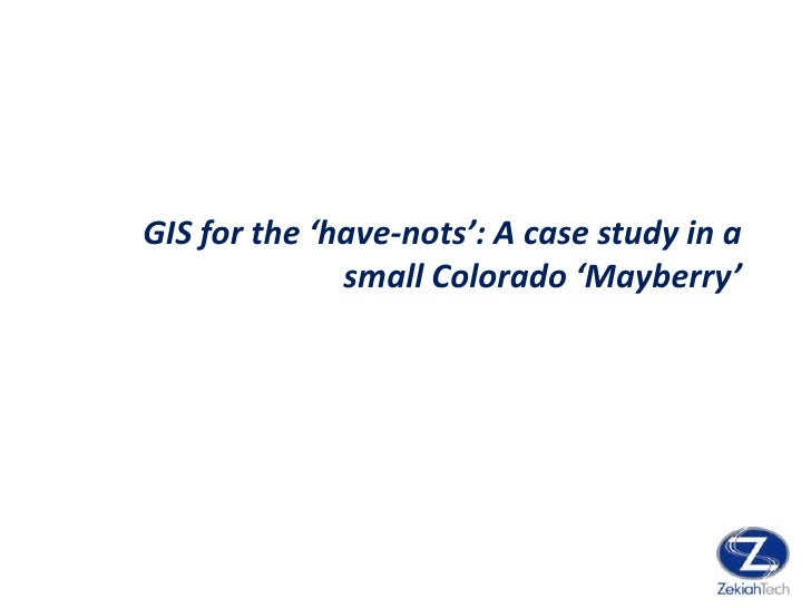 GIS for the 'have-nots': A case study in a small Colorado 'Mayberry'<br />