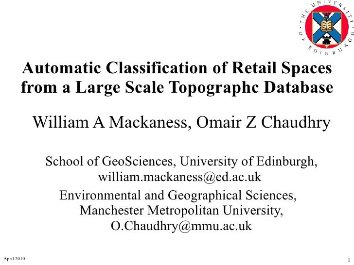 Automatic Classification of Retail Spaces from a Large Scale Topographc Database William A Mackaness, Omair Z Chaudhry Sch...