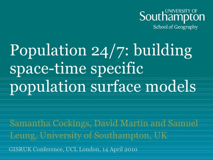 Population 24/7: building space-time specific population surface models Samantha Cockings, David Martin and Samuel Leung, ...