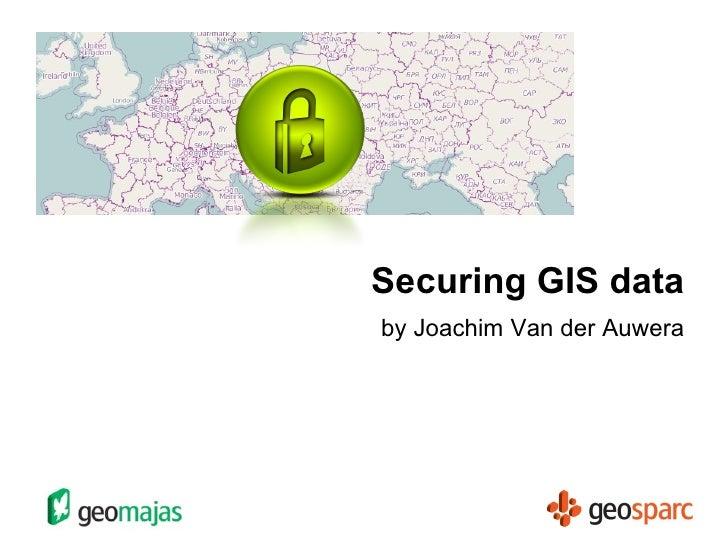 Securing GIS data by Joachim Van der Auwera