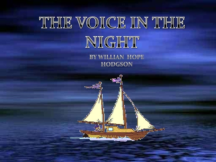 THE VOICE IN THE  NIGHT<br />BY WILLIAN  HOPE HODGSON <br />