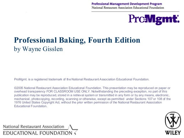Professional Baking, Fourth Edition by Wayne Gisslen  ProMgmt. is a registered trademark of the National Restaurant Associ...