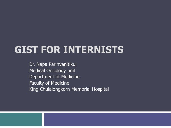 GIST FOR INTERNISTS Dr. Napa Parinyanitikul Medical Oncology unit  Department of Medicine Faculty of Medicine King Chulalo...