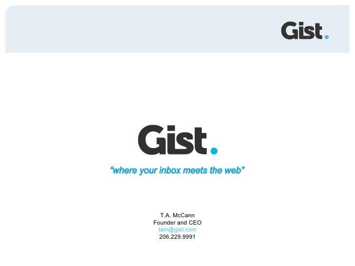 T.A. McCann Founder and CEO  tam@gist.com   206.229.9991