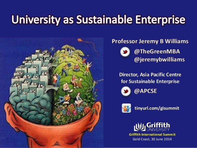 Griffith International Summit Gold Coast, 30 June 2014 Professor Jeremy B Williams Director, Asia Pacific Centre for Susta...