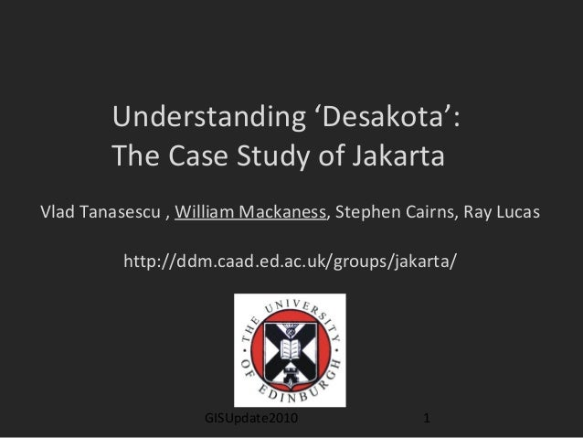 GISUpdate2010 1 Understanding 'Desakota': The Case Study of Jakarta Vlad Tanasescu , William Mackaness, Stephen Cairns, Ra...