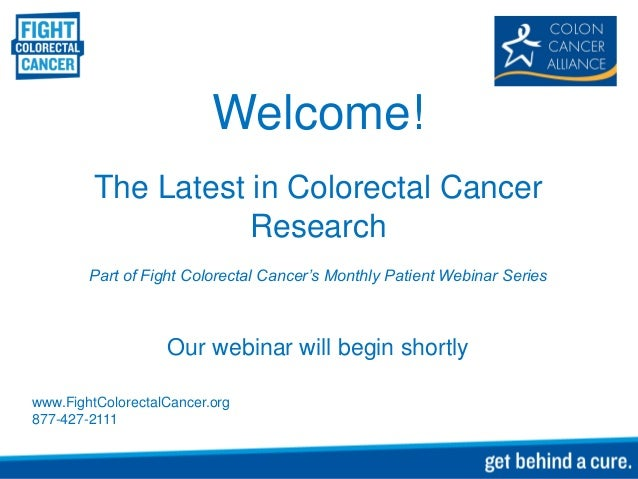 Welcome!         The Latest in Colorectal Cancer                    Research        Part of Fight Colorectal Cancer's Mont...