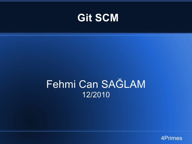 Git SCM Fehmi Can SAĞLAM 12/2010