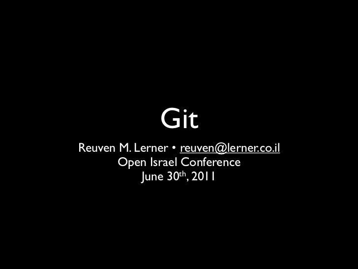 GitReuven M. Lerner • reuven@lerner.co.il       Open Israel Conference           June 30th, 2011