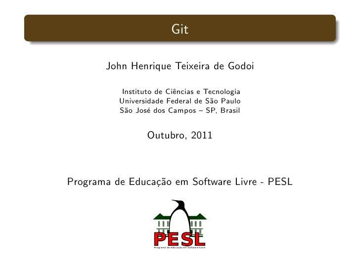 Git       John Henrique Teixeira de Godoi          Instituto de Ciˆncias e Tecnologia                         e          U...