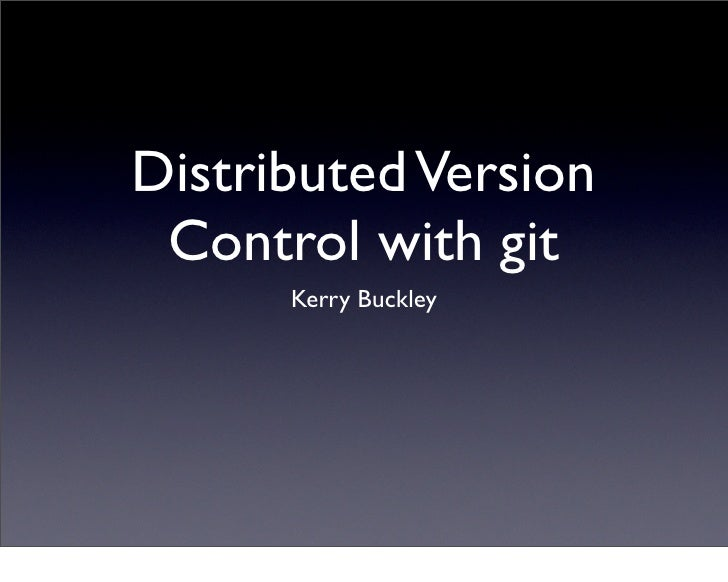 Distributed Version  Control with git       Kerry Buckley