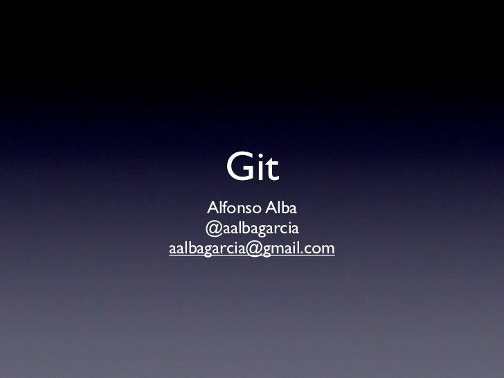 Git     Alfonso Alba     @aalbagarciaaalbagarcia@gmail.com